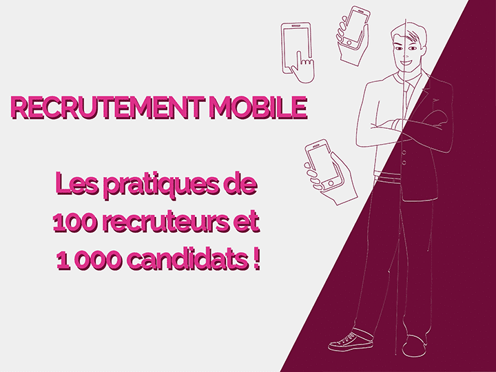 Recrutement mobile : les pratiques de 100 recruteurs et 1000 candidats !